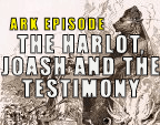The Harlot, Joash and the Testimony – Ark Files Episode